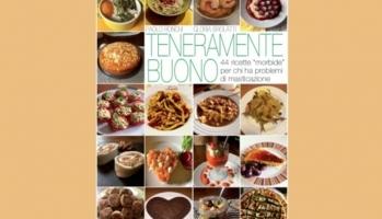 Teneramente buono: il libro di ricette per il paziente che non può masticare
